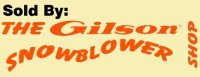 Sold by the Gilson Snowblower Shop